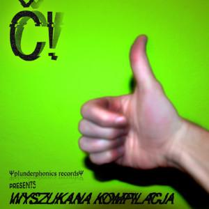 Č! WYSZUKANA KOMPILACJA, 2012, plunderphonics records, PL (w/ Piča z Hoven, Marius Konvoj, Lightning Glove, To žluté co máte na kalhotkách) http://plunderphonics.bandcamp.com/album/wyszukana-kompilacja