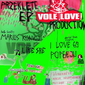 Przeklęte EP Vole Love Production, 2008 (Bylem kobieta, PL w/ Marius Konvoj, Like She) http://www.lastfm.pl/music/Various+Artists/Przeklete+EP?ac=przeklete%20ep